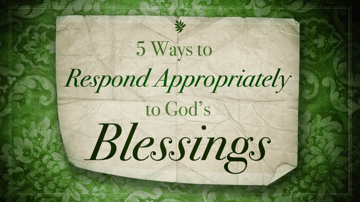 5 ways to Respond Appropriately to God's blessings