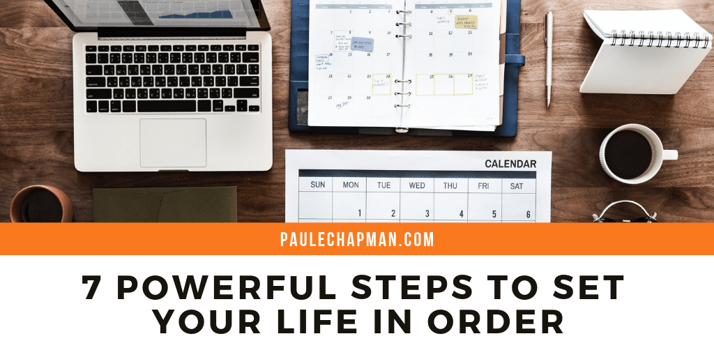7 Powerful Steps to Set Your Life in Order
