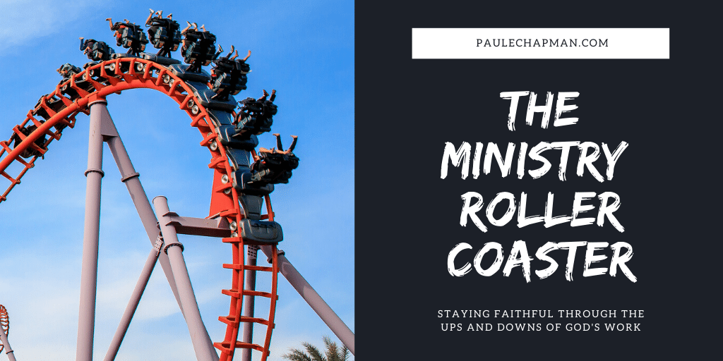 THE MINISTRY ROLLER COASTER – How to Stay Faithful During the Ups and Downs