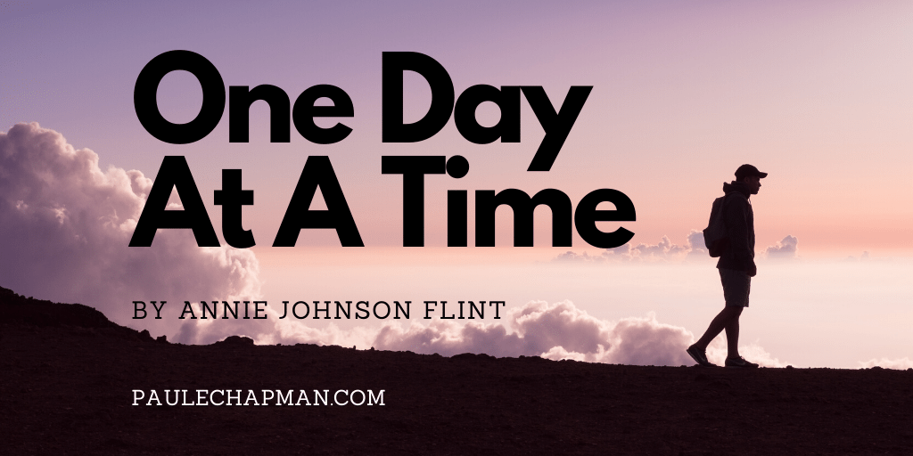 ONE DAY AT A TIME Poem by Annie Johnson Flint