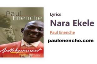 Paul Enenche Nara Ekele Lyrics