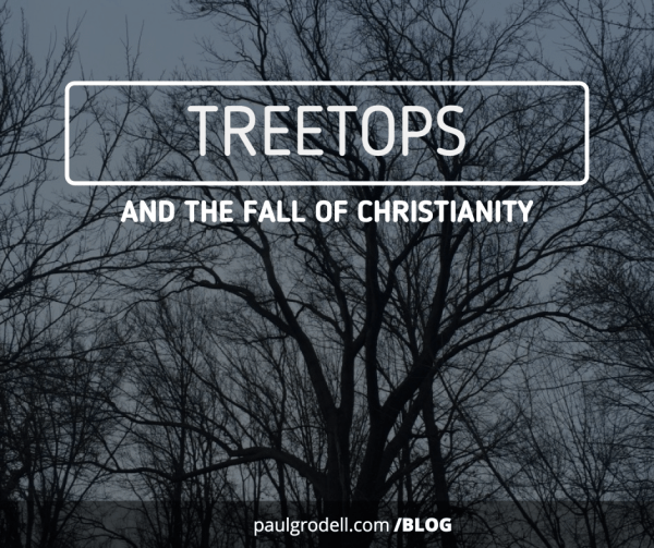 TREETOPS and the Fall of Christianity