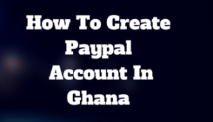 how to create paypal account in ghana