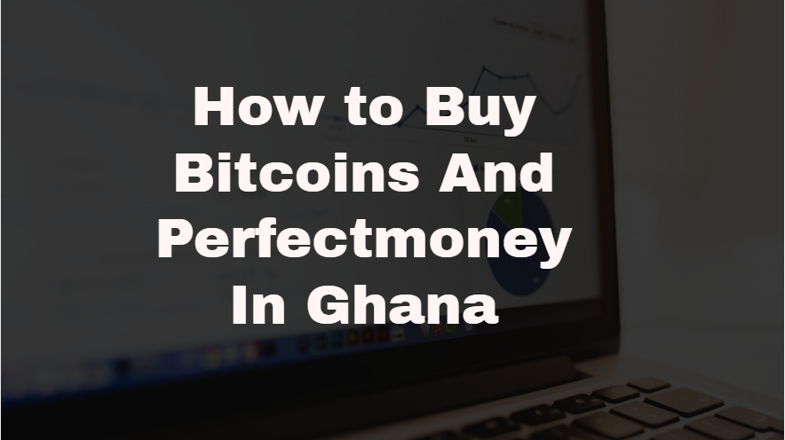 how to buy bitcoins and perfectmoney In Ghana