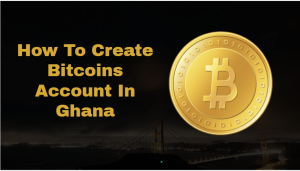 how to create bitcoins account i ghana