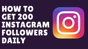 how to get 200 instagram follwers daily