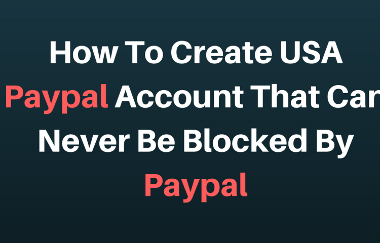 how to create a usa paypal account that can never be blocked by paypal