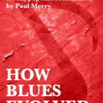HOW BLUES EVOLVED Volume Two: now available.