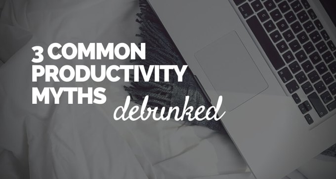 3 common productivity myths debunked