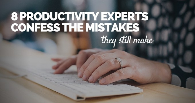 8 productivity experts confess the mistakes they still make