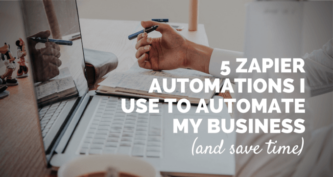 5 zapier automations i use to run my business
