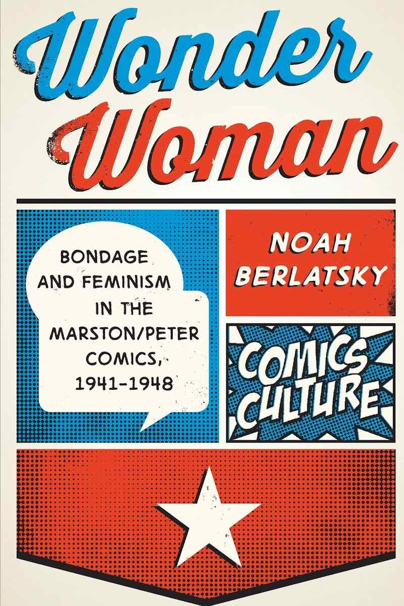Wonder Woman Bondage And Feminism In The Marston cover