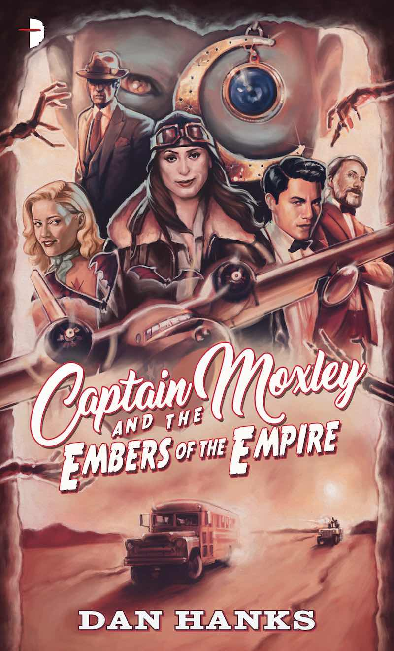 Dan Hanks Captain Moxley And The Embers Of The Empire