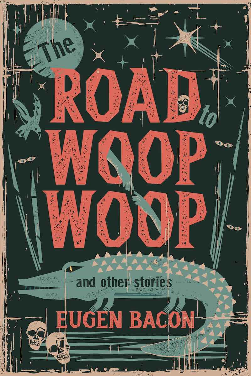 Eugene Bacon The Road To Woop Woop And Other Stories