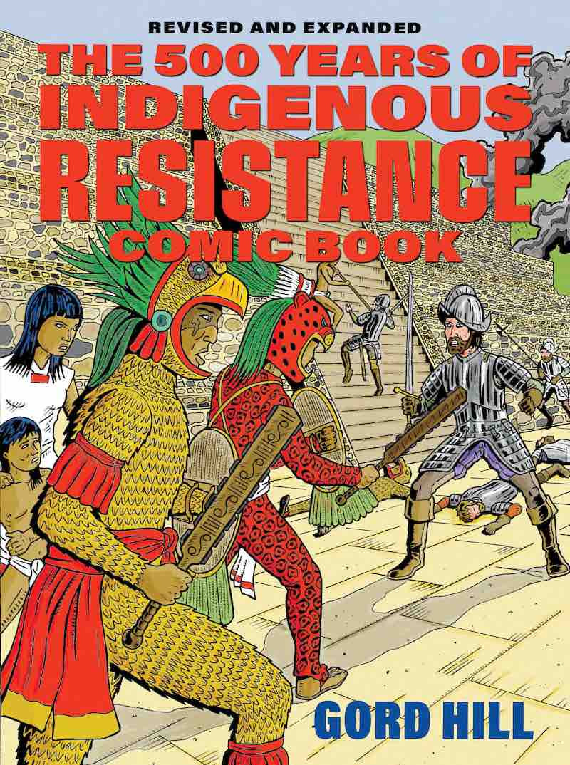 Gord Hill 500 Years Of Indigenous Resistance Comic Book Revised And Expanded