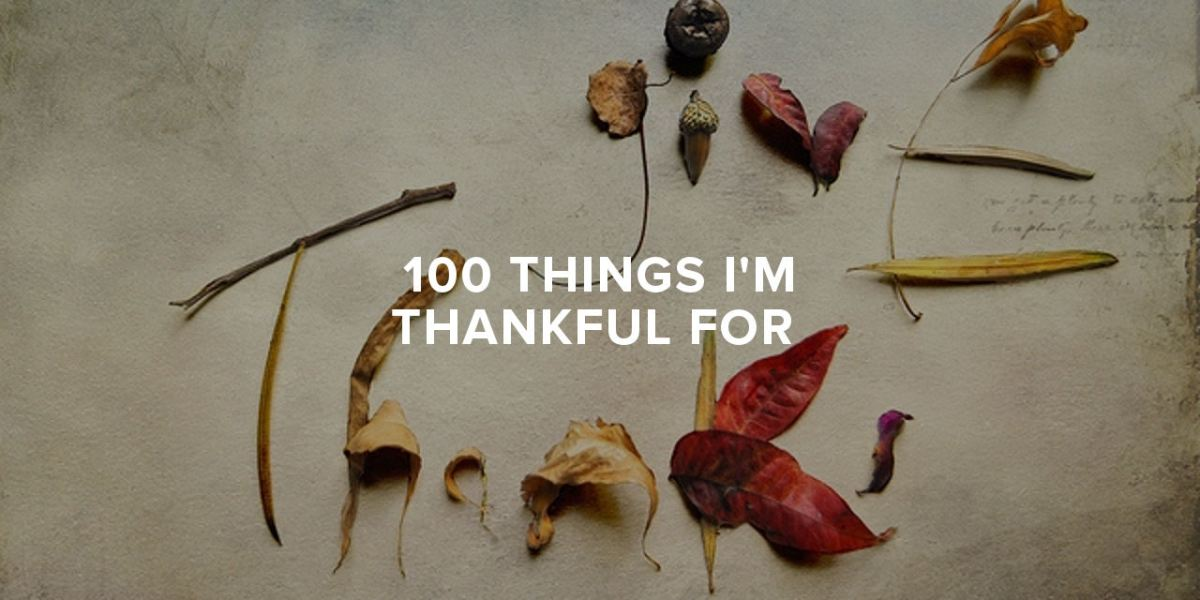 Counting My Blessings: 100 things I'm Thankful For