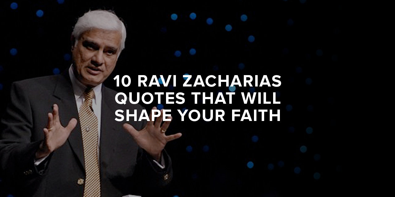 10 Ravi Zacharias Quotes That Will Shape Your Faith Paul