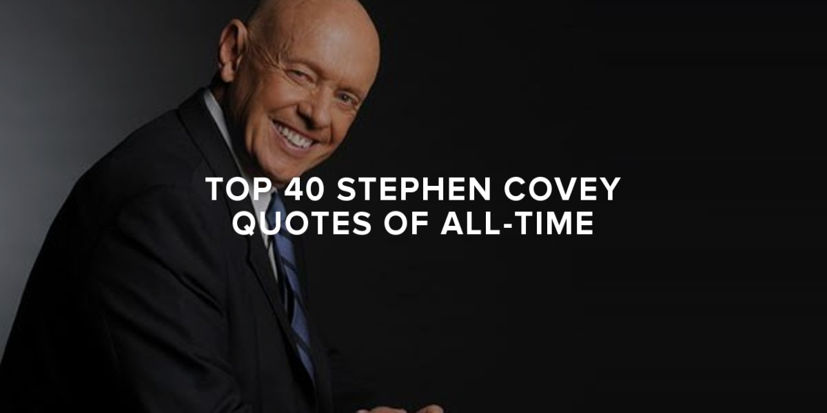 Top 40 Stephen Covey Quotes of All-Time