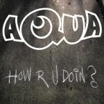 Aqua estrena el video de 'How R U Doin?'