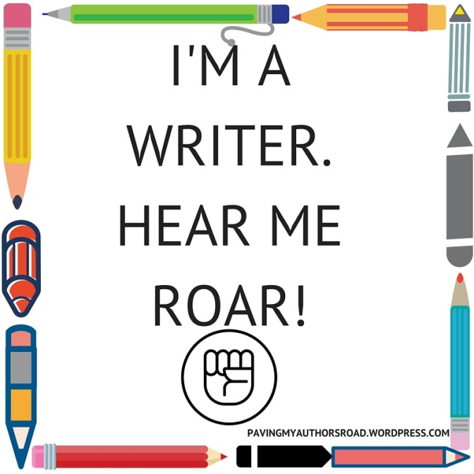 i'm a writer. hear me roar!