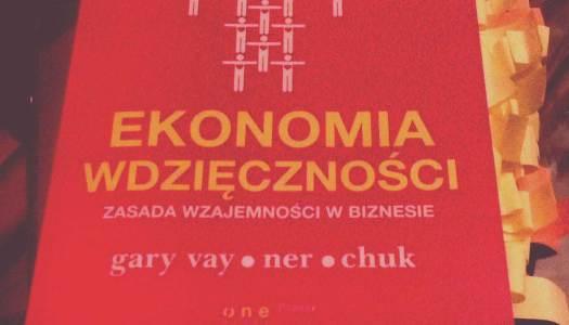 """Gary Vaynerchuk, """"Ekonomia wdzięczności"""""""