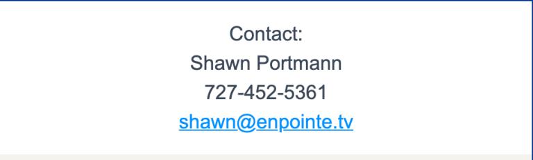 Contact: Shawn Portmann 727-452-5361 shawn@enpointe.tv