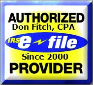 IRS e-file Provider - Don Fitch, CPA is authorized to efile since 2000.