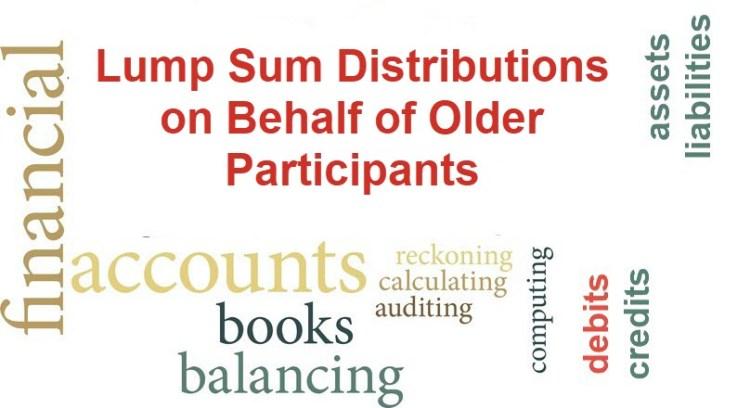 Lump Sum Distributions on Behalf of Older Participants