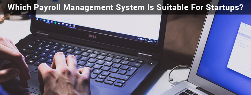 Read more about the article Which Payroll Management System Is Suitable For Startups?