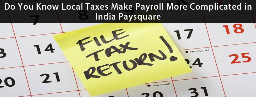 Read more about the article Do You Know Local Taxes Make Payroll More Complicated in India-Paysquare