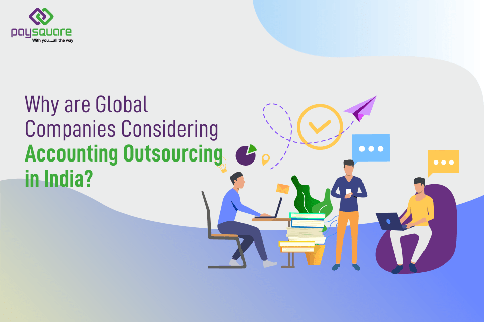Read more about the article Why are Global Companies Considering Accounting Outsourcing in India?