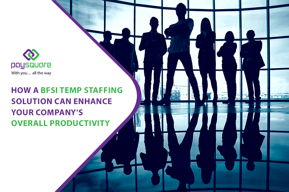 How a BFSI Temporary Staffing Solution Can Enhance Your Company's Overall Productivity