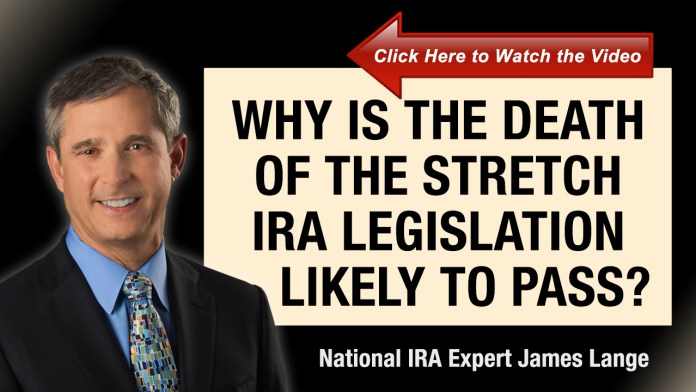 Why is The Death of the Stretch IRA Legislation Likely to Pass by James Lange