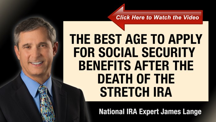 The Best Age to Apply for Social Security Benefits after the Death of the Stretch IRA