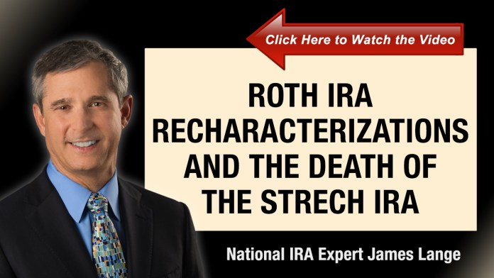 Roth IRA Recharacterizations and The Death of the Stretch IRA James Lange