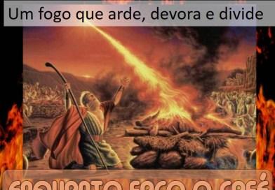 ENQUANTO FAÇO O CAFÉ: Um fogo devorador, que arde e divide.