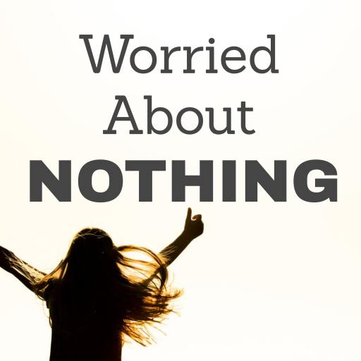 Worried about Nothing