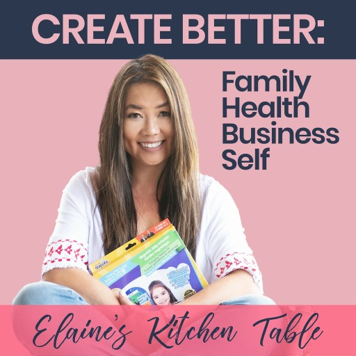 Elaine's Kitchen Table Podcast   The Business of Real Life   Lessons for Success in Business and Parenting