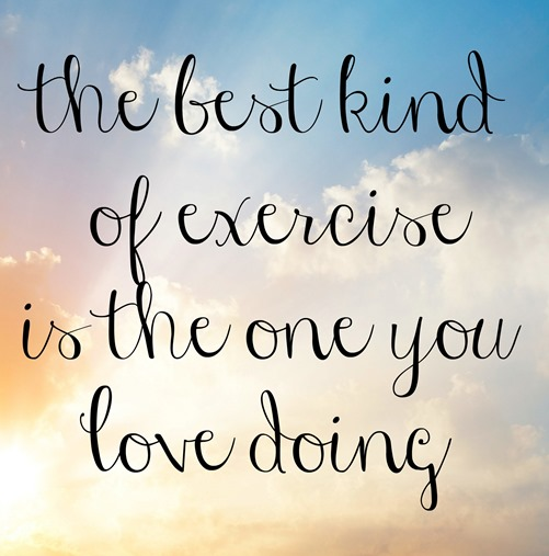 the best kind of exercise is the one you love doing