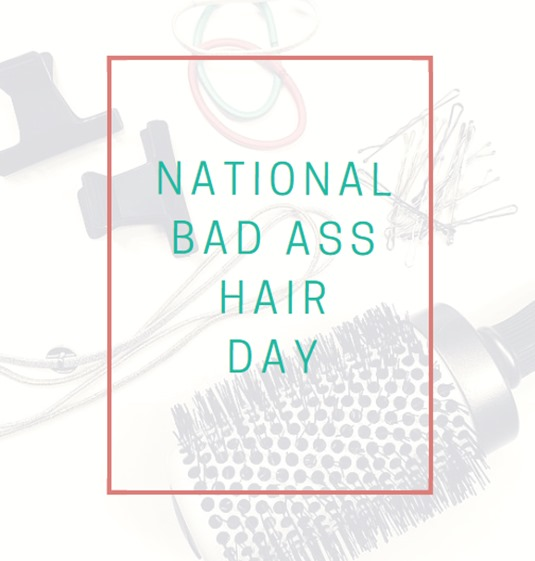 National Bad Ass Hair Day