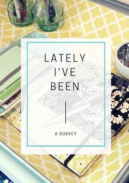 Lately I've Been Survey