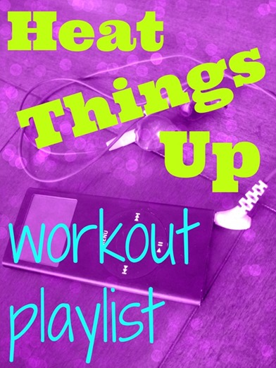Heat-Things-Up-Workout-Playlist