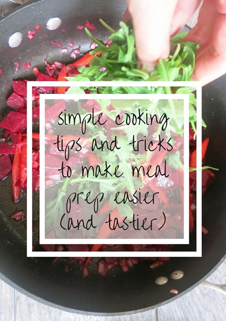 simple cooking tips and tricks to make meal prep easier (and tastier)