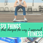 6 Things That Changed The Way I Approach Fitness