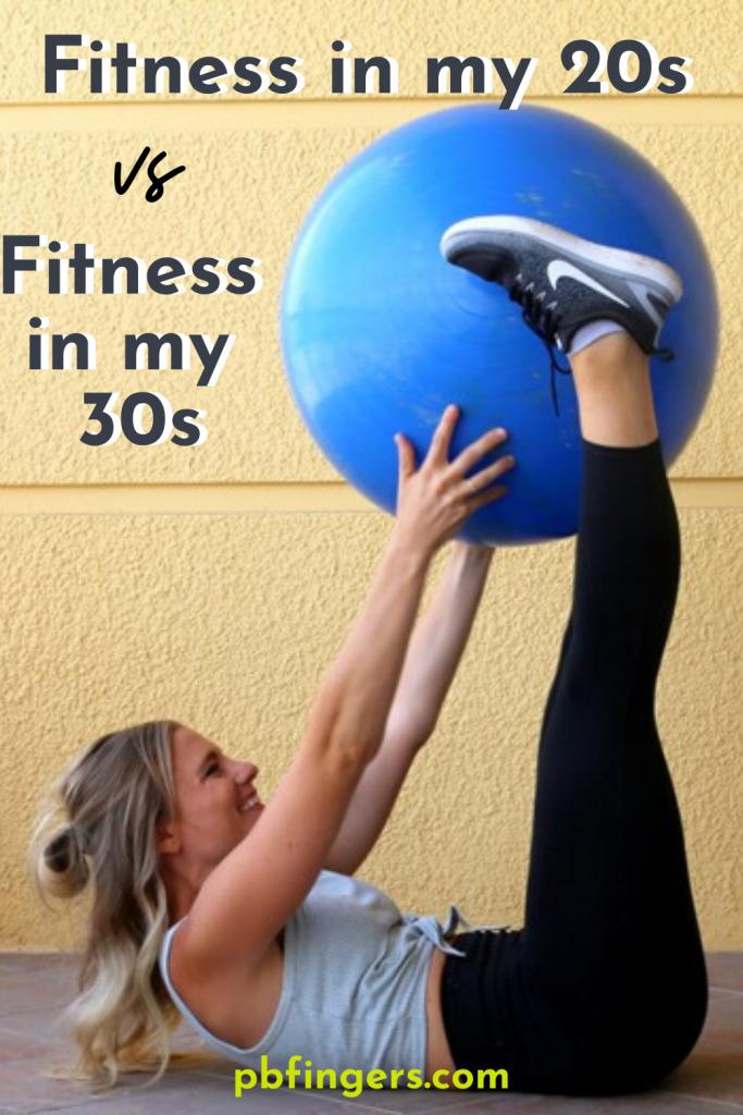 Fitness in my 20s vs Fitness in my 30s