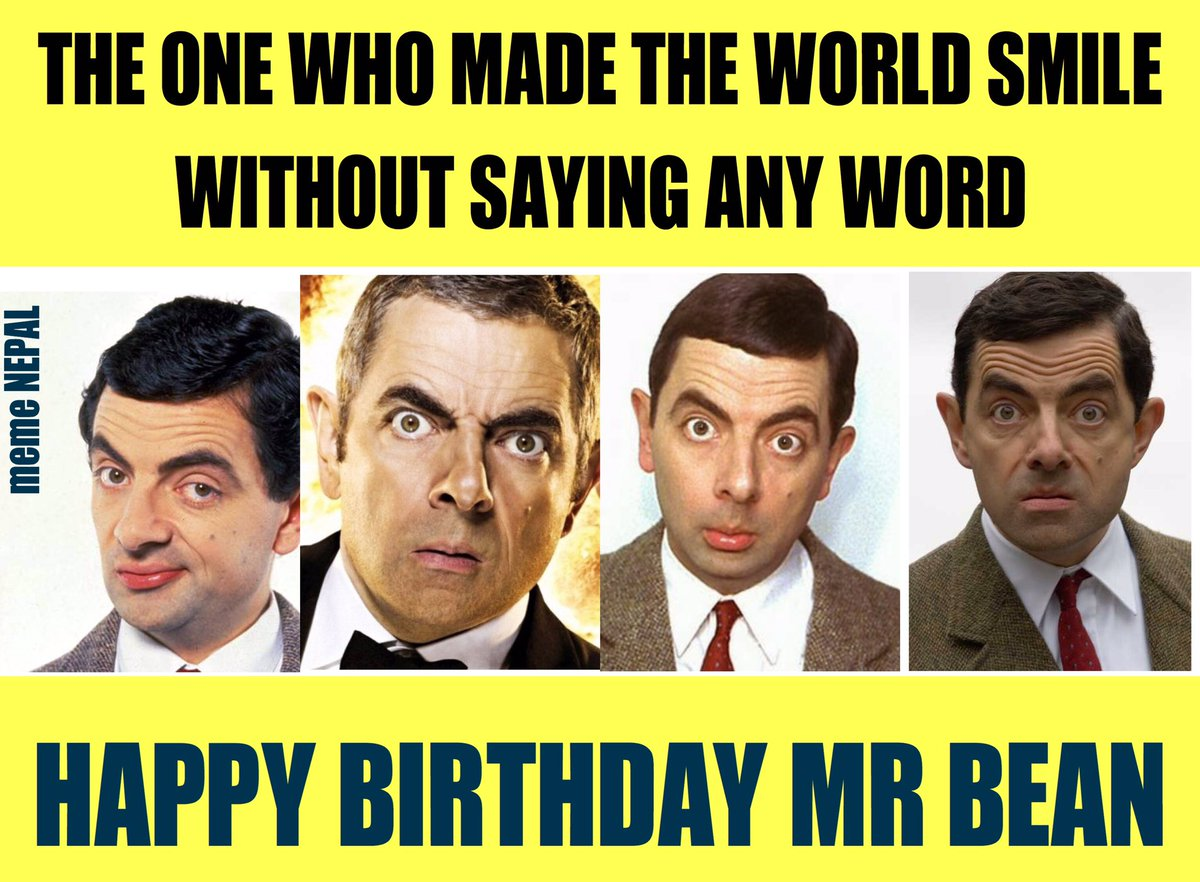 Meme Nepal On Twitter Rowan Atkinson Aka Mr Bean Thank You For Making Our Days So Awesome Happy Birthday