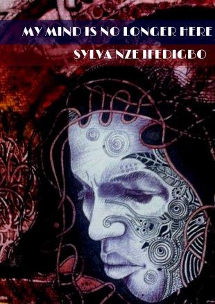 New Releases - My mind is no longer here - Sylva Nze Ifedigbo - Bahati Books