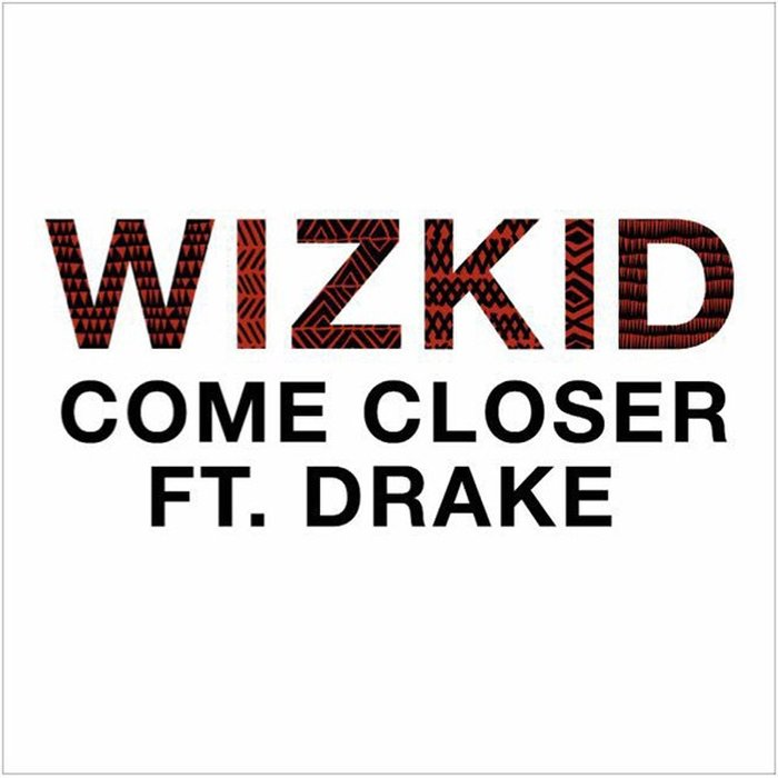 Wizkid – Come Closer Lyrics ft. Drake