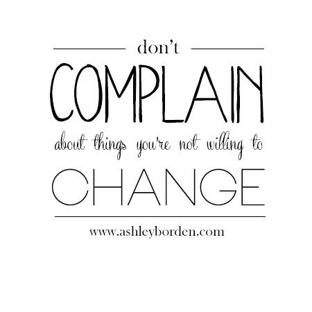 Afbeeldingsresultaat voor don't complain about things that you're not willing to change