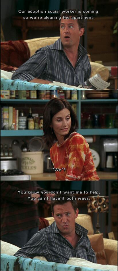 Chandler So Were Cleaning The Apartment Monica We C U Know Don T Want Me To Help Can Have It Both Ways Pic Twitter Uzi5di5iza